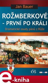 Rožmberkové – první po králi - Jan Bauer e-kniha