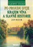 Po proudu Dyje krajem vína a slavné historie (Tajemné stezky) - obálka