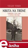 Nikita na trůně (Chruščov v čele SSSR v letech 1953-1964) - obálka