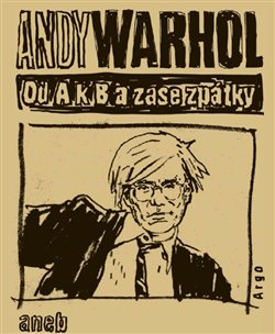 Obálka titulu Od A. k B. a zase zpátky aneb Filosofie Andyho Warhola
