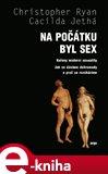 Na počátku byl sex (Kořeny moderní sexuality. Jak se dáváme dohromady a proč se rozcházíme.) - obálka