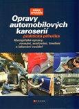 Opravy automobilových karosérií (Praktická příručka Klempířské opravy, rovnání, svařování, tmelení a lakování vozidel) - obálka