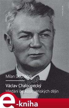 Václav Chaloupecký. Hledání československých dějin - Milan Ducháček e-kniha