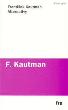 Alternativy. Prózy 1966–1969 - František Kautman