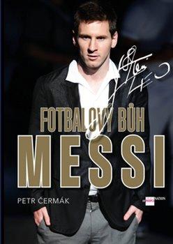 Fotbalový Bůh Messi. Příběh o chlapci, který přilétl do Evropy, a opanoval fotbal - Petr Čermák
