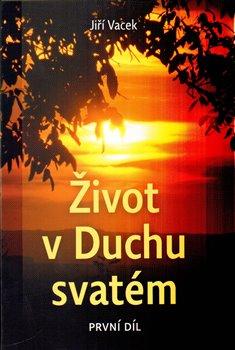 Život v Duchu svatém. 1. díl - Jiří Vacek