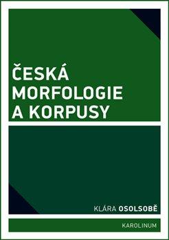Česká morfologie a korpusy Klára Osolsobě