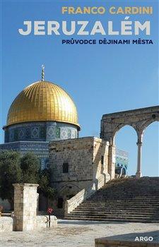 Jeruzalém. Průvodce dějinami města - Franco Cardini