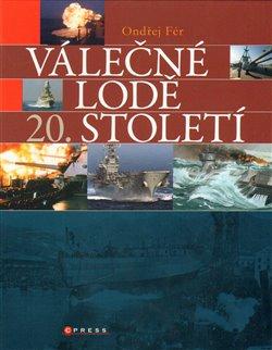Válečné lodě 20. století. Encyklopedie nejvýznamnějších válečných plavidel - Ondřej Fér