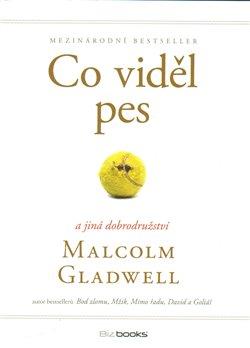Co viděl pes. a jiná dobrodružství - Malcolm Gladwell