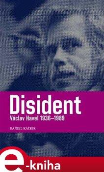 Paseka Disident. Václav Havel (1936-1989) - Daniel Kaiser e-kniha