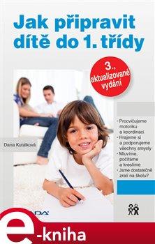 Jak připravit dítě do 1. třídy. 3., aktualizované vydání - Dana Kutálková e-kniha