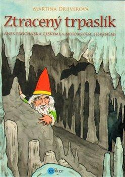 Ztracený trpaslík. Aneb procházka českými a moravskými jeskyněmi - Martina Drijverová