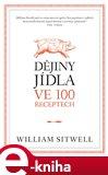 Dějiny jídla ve 100 receptech (Elektronická kniha) - obálka
