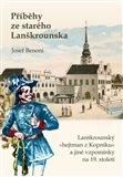 Příběhy ze starého Lanškrounska (Lanškrounský »hejtman z Kopníku« a jiné vzpomínky na 19. století) - obálka