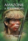 Amazonie a řeky příběhů (Kniha, vázaná) - obálka