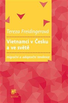 Obálka titulu Vietnamci v Česku a ve světě: migrační a adaptační tendence
