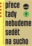 Přece tady nebudeme sedět na sucho (Bilanční rozhovor Petra Placáka s nakladatelem Ladislavem Horáčkem) - obálka