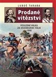 Prodané vítězství (Poslední válka za osvobození Itálie 1866) - obálka