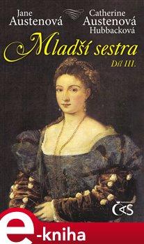 Mladší sestra - díl 3. - Catherine Austenová- Hubbacková, Jane Austenová e-kniha