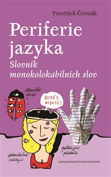 Periferie jazyka. Slovník monokolokabilních slov - František Čermák