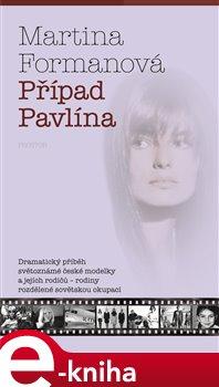Případ Pavlína. Dramatický příběh světoznámé české modelky a jejích rodičů – rodiny rozdělené sovětskou okupací - Martina Formanová e-kniha