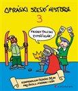 Opráski sčeskí historje 3 (kompendium čezkíhc ďějin pro žkolu, pisárnu i dúm) - obálka