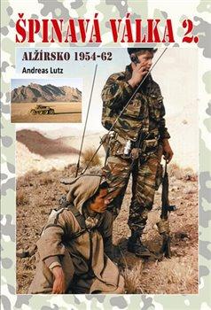 Špinavá válka II.. Alžírsko 1954-62 - Andreas Lutz