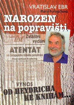 Narozen na popravišti - Vratislav Ebr, Marie Formáčková
