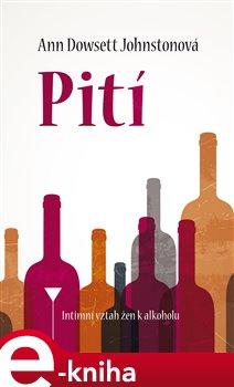 Pití. Intimní vztah žen k alkoholu - Ann Dowsett Johnston e-kniha