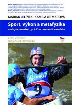 """Sport, výkon a metafyzika. aneb jak proměnit """"práci"""" ve hru a úsilí v medaile - Kamila Jetmarová, Marian Jelínek"""