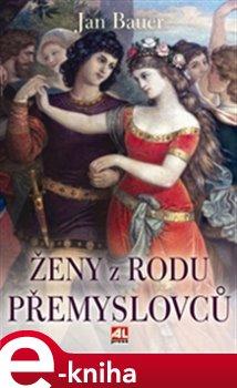 Ženy z rodu Přemyslovců - Jan Bauer e-kniha