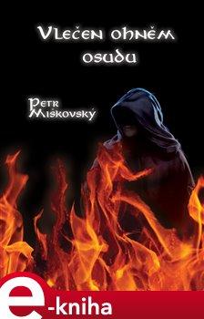 Vlečen ohněm osudu - Petr Miškovský e-kniha