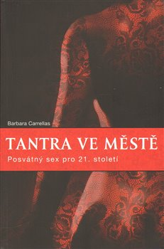 Tantra ve městě. Posvátný sex pro jednadvacáté století - Barbara Carrellas