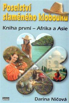 Poselství slaměného klobouku. Kniha první – Afrika a Asie - Darina Ničová