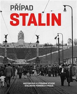 Případ Stalin. Historická a literární studie Stalinova pomníku v Praze - Hana Píchová