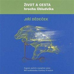 Život a cesta hrocha Obludvíka, CD - Jiří Dědeček