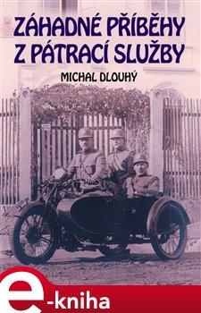 Záhadné příběhy z pátrací služby - Michal Dlouhý e-kniha