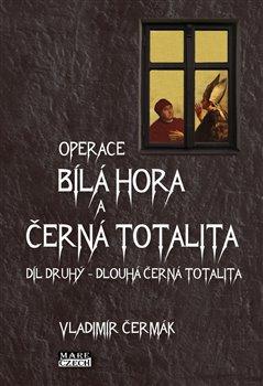 Operace Bílá Hora a černá totalita 2. Díl druhý – Dlouhá černá totalita - Vladimír Čermák