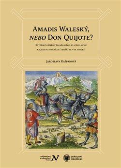 Veduta Amadis Waleský, nebo Don Quijote?. Rytířské příběhy španělského Zlatého věku a jejich putování za čtenáři 16.–19. století - Jaroslava Kašparová