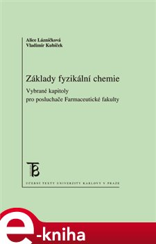 Základy fyzikální chemie. Vybrané kapitoly pro posluchače farmaceutické fakulty - Alice Lázničková, Vladimír Kubíček