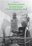 Technická zařízení na vodní pohon v Dubé, Doksech a okolí - obálka