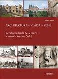 Architektura - vláda - země (Rezidence Karla IV. v Praze a zemích Koruny české) - obálka
