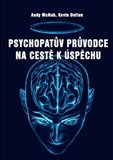 Psychopatův průvodce na cestě k úspěchu (Sedm jednoduchých psychopatických zásad, které dovedou k úspěchu i vás!) - obálka