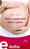 Porod a budoucnost Homo sapiens (První kniha o evoluci člověka v souvislosti s tím, jak přicházíme na svět) - obálka