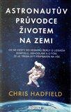 Astronautův průvodce životem na Zemi (Co mi cesty do vesmíru řekly o lidském důmyslu, odhodlání a o tom, že je třeba být připraven na vše) - obálka