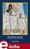 Persie - Zemí Boha a slunce (Putování napříč Íránem) - obálka