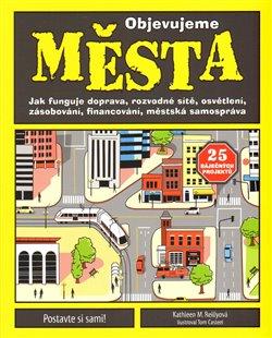 Objevujeme města. Jak funguje doprava, rozvodné sítě, osvětlení, zásobování, financování , městské samospráva - Kathleen M. Reilly