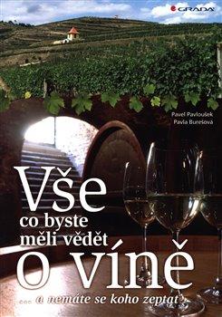 Vše, co byste měli vědět o víně..... ...a nemáte se koho zeptat - Pavla Burešová, Pavel Pavloušek