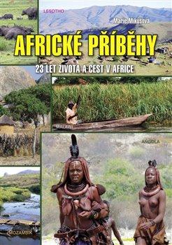Africké příběhy. 23 let života a cest v Africe - Marie Mikušová